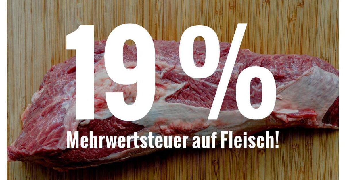 Text: 19% Mehrwertsteuer auf Fleisch! Bild: Ein Stück Fleisch