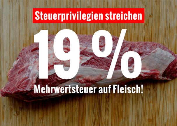 Steuerprivilegien streichen - 19 % Mehrwertsteuer auf Fleisch!
