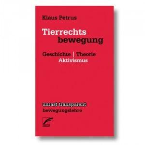 Tierrechtsbewegung - Geschichte, Theorie, Aktivismus von Klaus Petrus